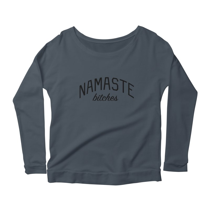 Namaste Bitches - Funny Yoga Quote Women's Scoop Neck Longsleeve T-Shirt by Bicks' Artist Shop