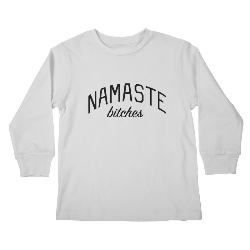 Namaste Bitches - Funny Yoga Quote Kids Longsleeve T-Shirt by Bicks' Artist Shop