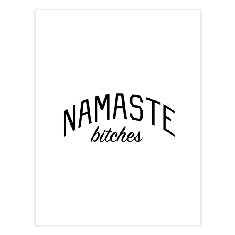Namaste Bitches - Funny Yoga Quote Home Fine Art Print by Bicks' Artist Shop