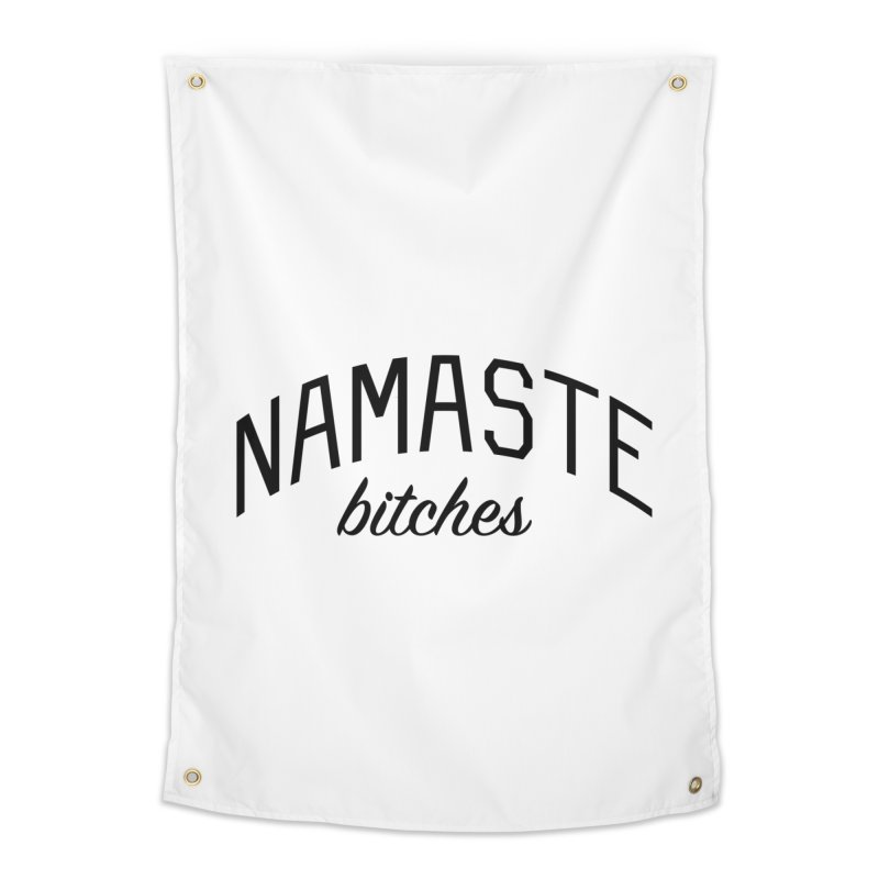 Namaste Bitches - Funny Yoga Quote Home Tapestry by Bicks' Artist Shop