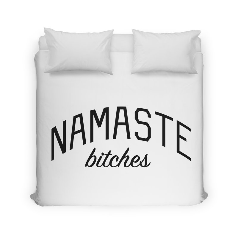 Namaste Bitches - Funny Yoga Quote Home Duvet by Bicks' Artist Shop