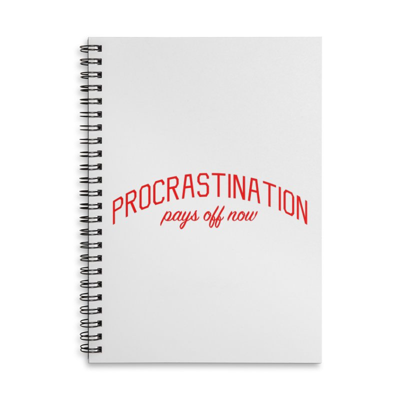 Procrastination Pays Off Now - Message for Procrastinators Accessories Lined Spiral Notebook by Bicks' Artist Shop