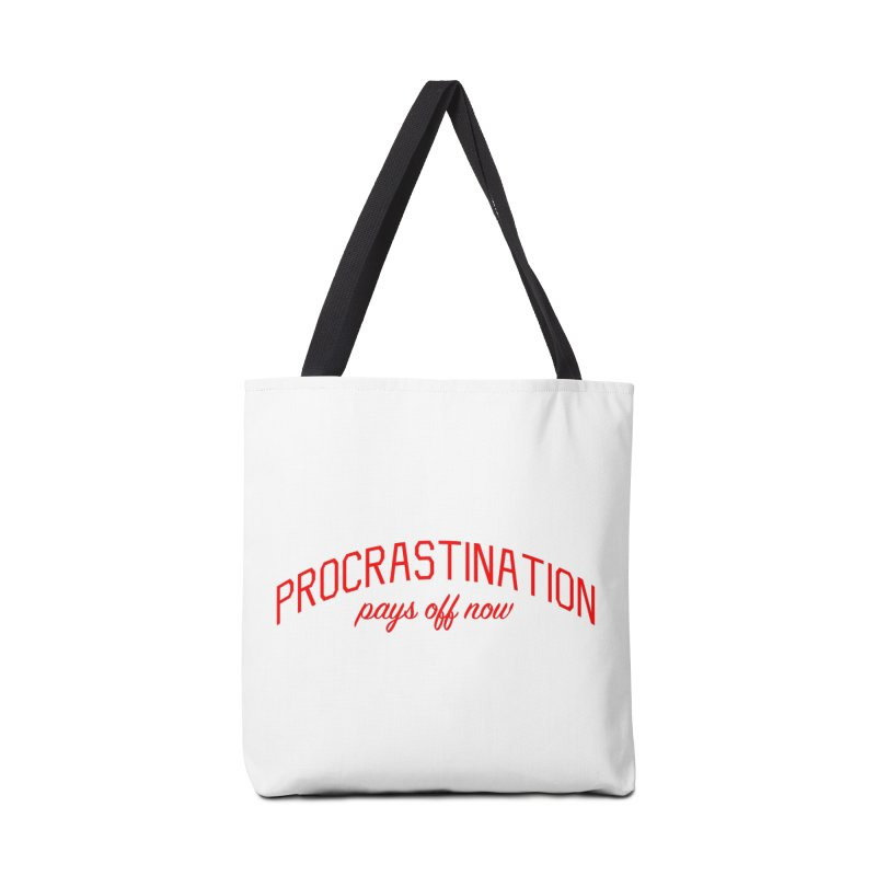 Procrastination Pays Off Now - Message for Procrastinators Accessories Tote Bag Bag by Bicks' Artist Shop