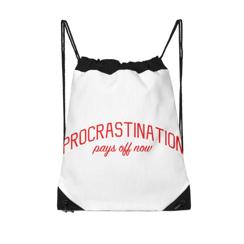 Procrastination Pays Off Now - Message for Procrastinators Accessories Drawstring Bag Bag by Bicks' Artist Shop