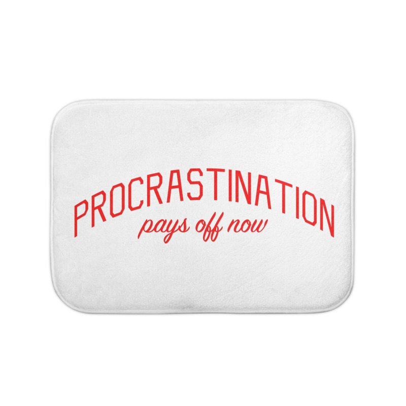 Procrastination Pays Off Now - Message for Procrastinators Home Bath Mat by Bicks' Artist Shop