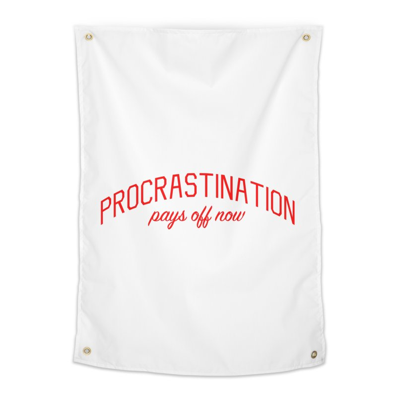 Procrastination Pays Off Now - Message for Procrastinators Home Tapestry by Bicks' Artist Shop