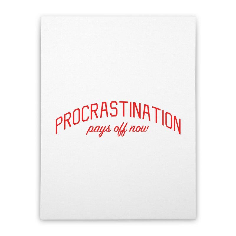 Procrastination Pays Off Now - Message for Procrastinators Home Stretched Canvas by Bicks' Artist Shop