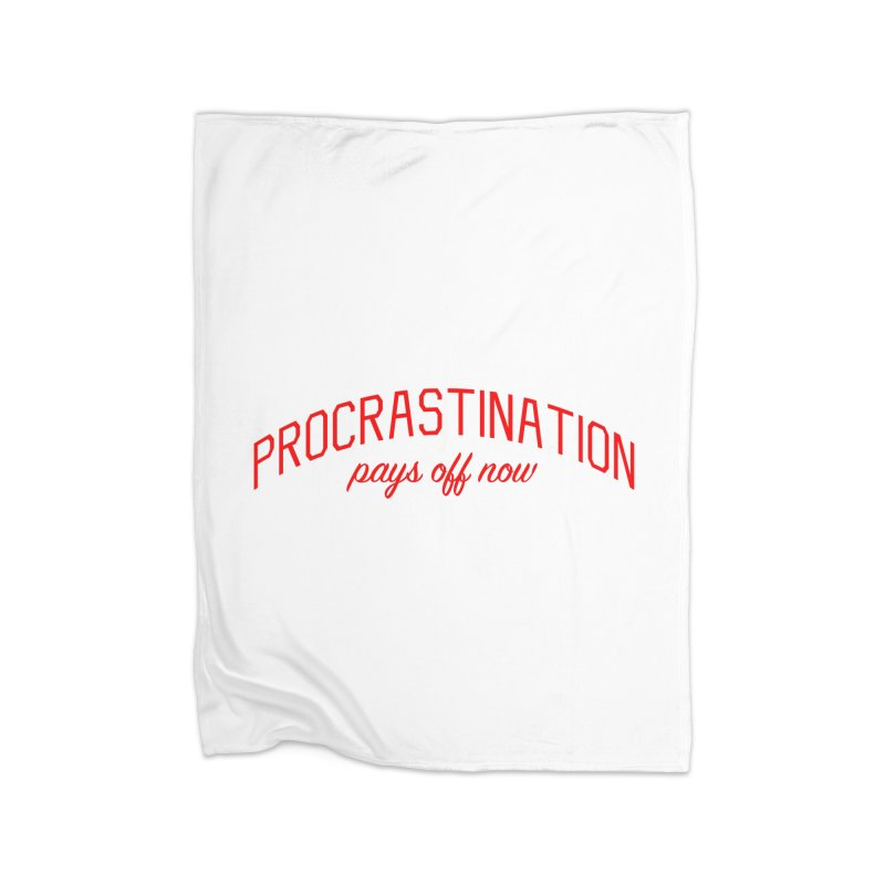 Procrastination Pays Off Now - Message for Procrastinators Home Fleece Blanket Blanket by Bicks' Artist Shop