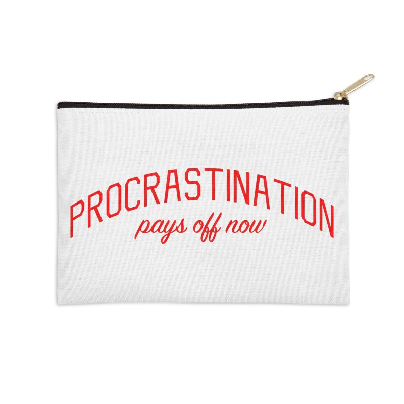 Procrastination Pays Off Now - Message for Procrastinators Accessories Zip Pouch by Bicks' Artist Shop