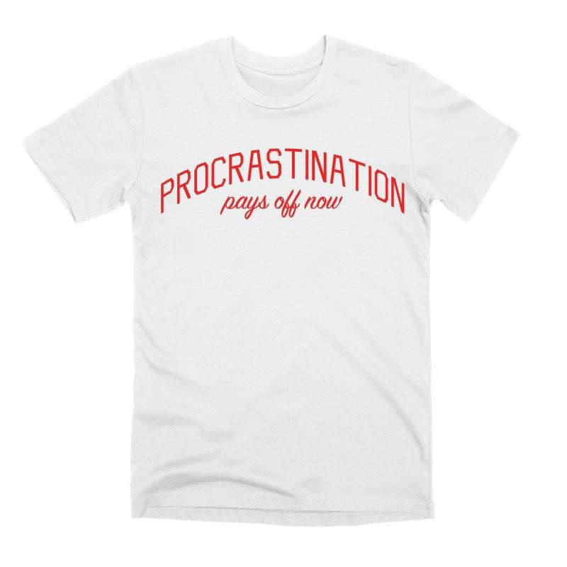 Procrastination Pays Off Now - Message for Procrastinators Men's Premium T-Shirt by Bicks' Artist Shop
