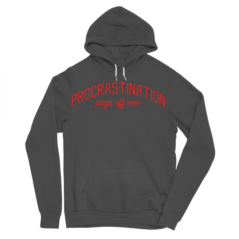 Procrastination Pays Off Now - Message for Procrastinators Women's Sponge Fleece Pullover Hoody by Bicks' Artist Shop