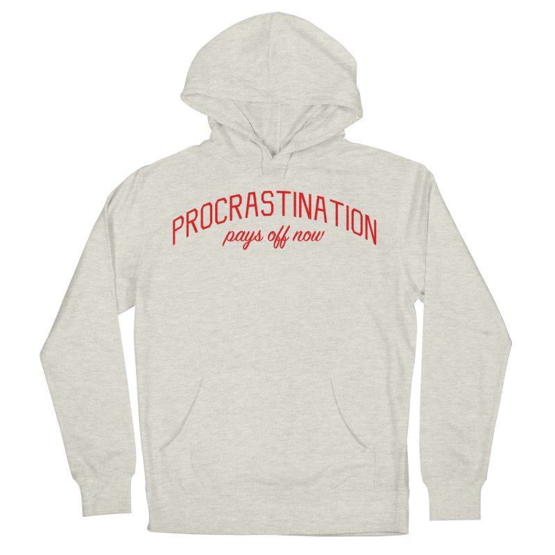 Procrastination Pays Off Now - Message for Procrastinators Men's French Terry Pullover Hoody by Bicks' Artist Shop