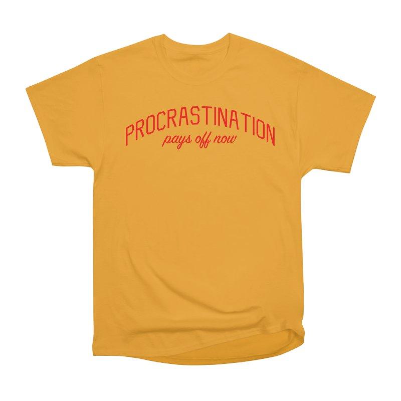 Procrastination Pays Off Now - Message for Procrastinators Women's Heavyweight Unisex T-Shirt by Bicks' Artist Shop