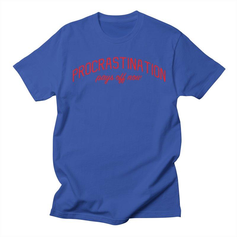 Procrastination Pays Off Now - Message for Procrastinators Women's Regular Unisex T-Shirt by Bicks' Artist Shop