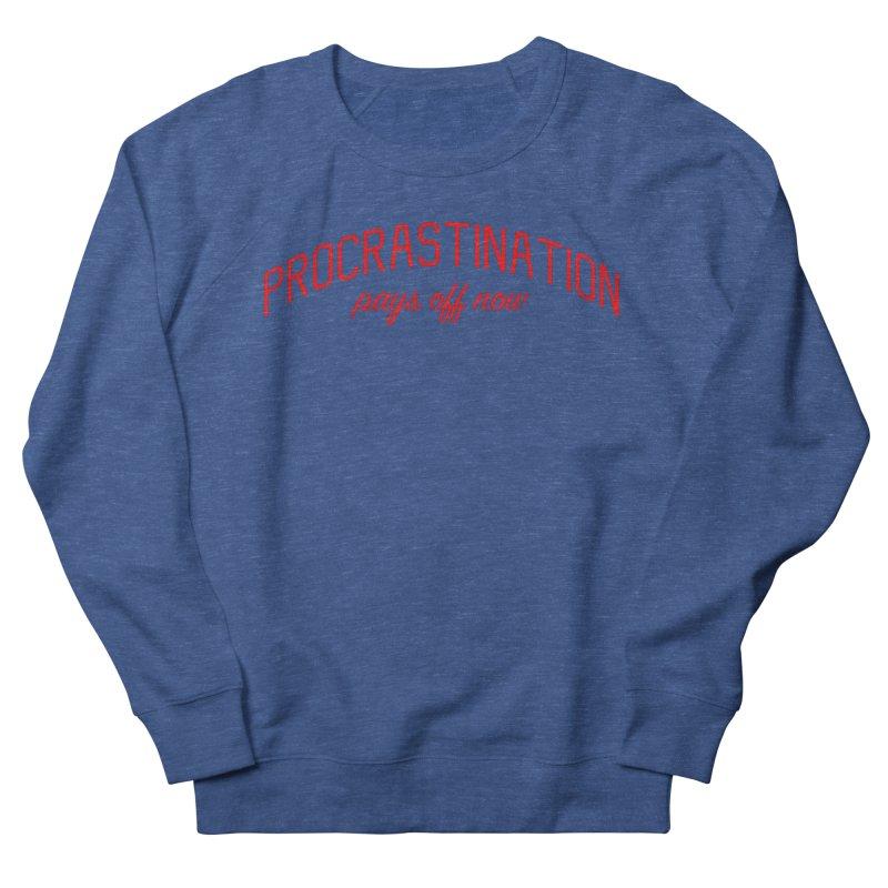 Procrastination Pays Off Now - Message for Procrastinators Women's French Terry Sweatshirt by Bicks' Artist Shop