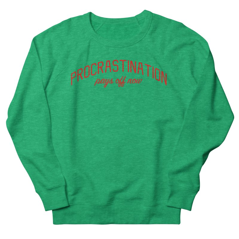 Procrastination Pays Off Now - Message for Procrastinators Men's French Terry Sweatshirt by Bicks' Artist Shop