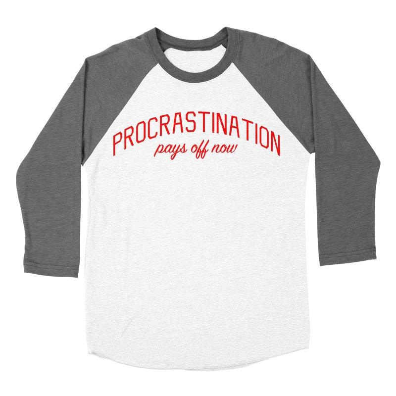 Procrastination Pays Off Now - Message for Procrastinators Men's Baseball Triblend Longsleeve T-Shirt by Bicks' Artist Shop