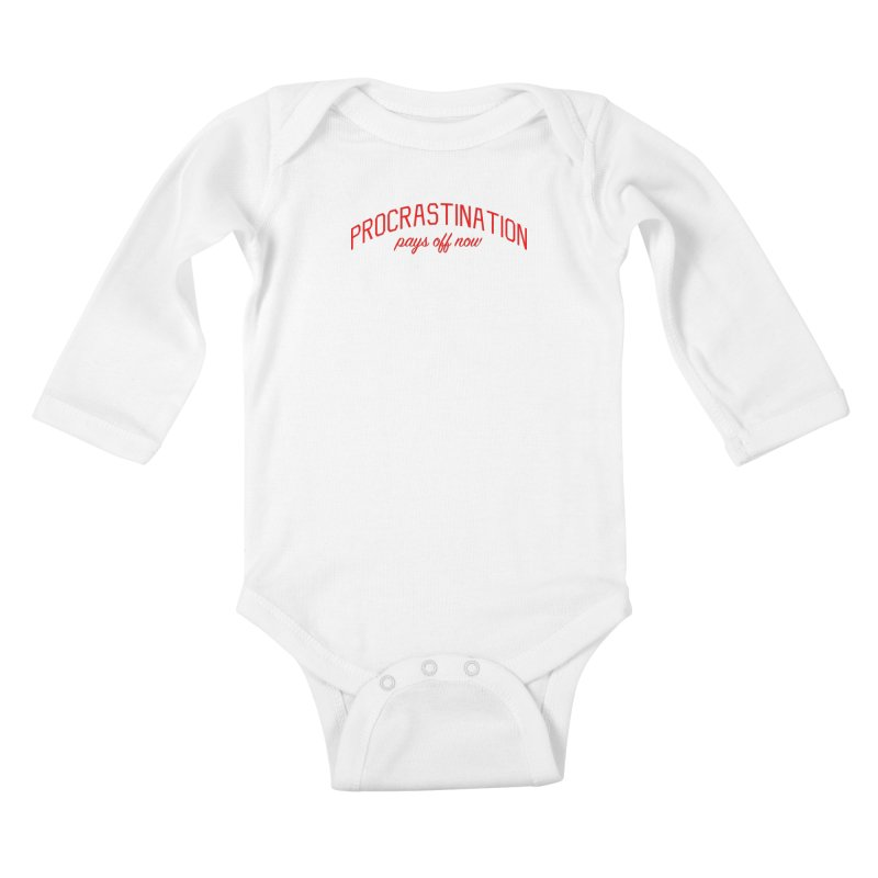 Procrastination Pays Off Now - Message for Procrastinators Kids Baby Longsleeve Bodysuit by Bicks' Artist Shop