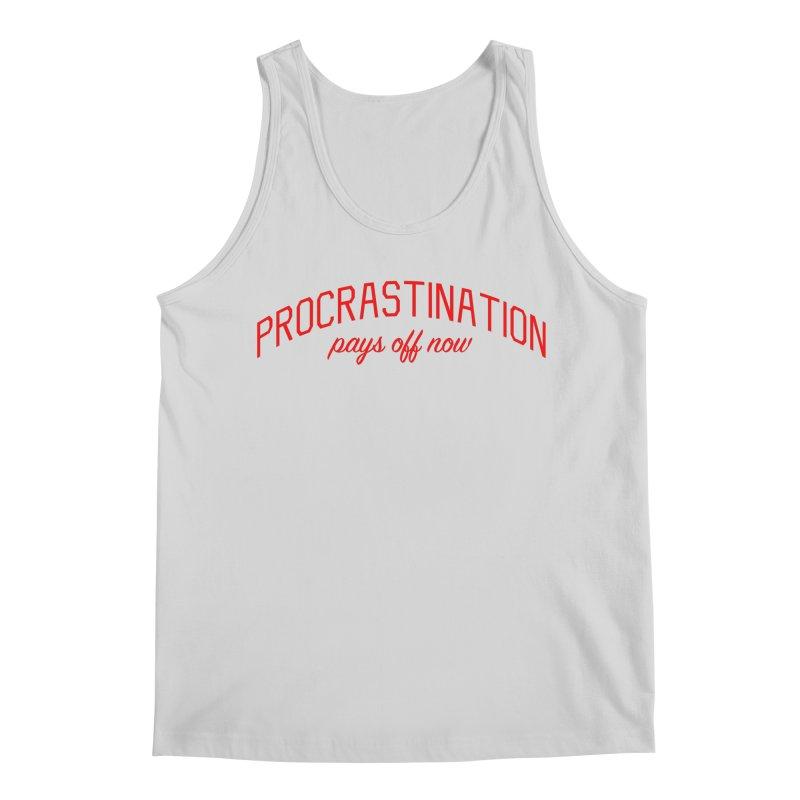 Procrastination Pays Off Now - Message for Procrastinators Men's Regular Tank by Bicks' Artist Shop