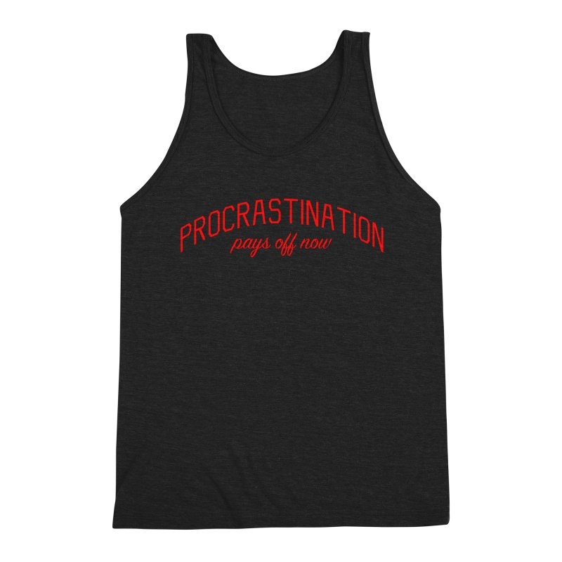 Procrastination Pays Off Now - Message for Procrastinators Men's Triblend Tank by Bicks' Artist Shop