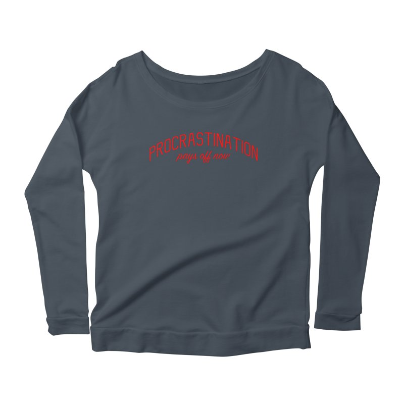 Procrastination Pays Off Now - Message for Procrastinators Women's Scoop Neck Longsleeve T-Shirt by Bicks' Artist Shop