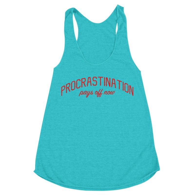 Procrastination Pays Off Now - Message for Procrastinators Women's Racerback Triblend Tank by Bicks' Artist Shop