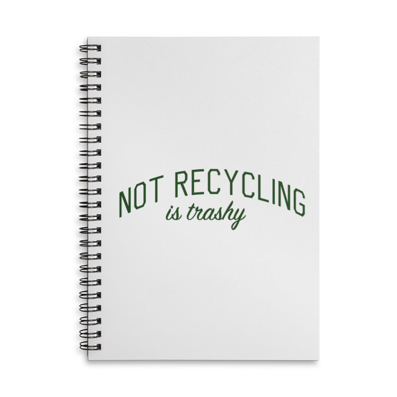 Not Recycling is Trashy - Eco Friendly Print Accessories Lined Spiral Notebook by Bicks' Artist Shop