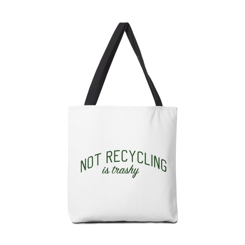 Not Recycling is Trashy - Eco Friendly Print Accessories Tote Bag Bag by Bicks' Artist Shop