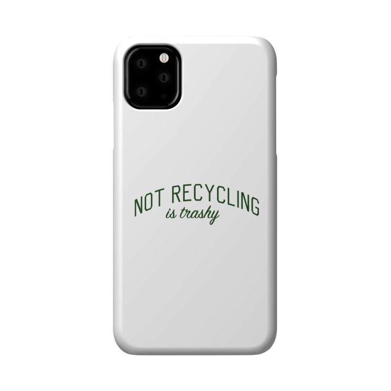Not Recycling is Trashy - Eco Friendly Print Accessories Phone Case by Bicks' Artist Shop