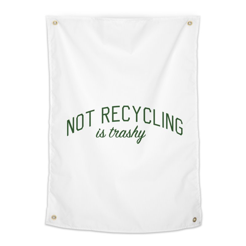 Not Recycling is Trashy - Eco Friendly Print Home Tapestry by Bicks' Artist Shop
