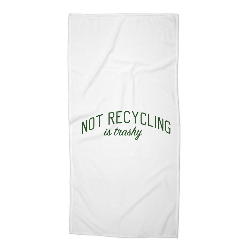 Not Recycling is Trashy - Eco Friendly Print Accessories Beach Towel by Bicks' Artist Shop