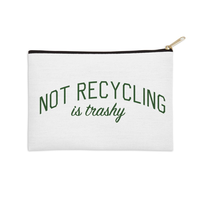 Not Recycling is Trashy - Eco Friendly Print Accessories Zip Pouch by Bicks' Artist Shop