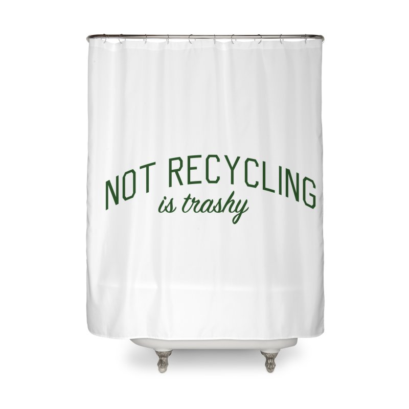 Not Recycling is Trashy - Eco Friendly Print Home Shower Curtain by Bicks' Artist Shop