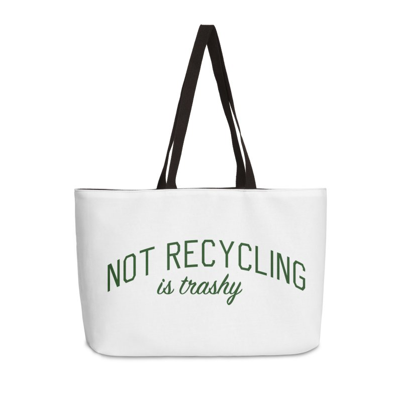 Not Recycling is Trashy - Eco Friendly Print Accessories Weekender Bag Bag by Bicks' Artist Shop