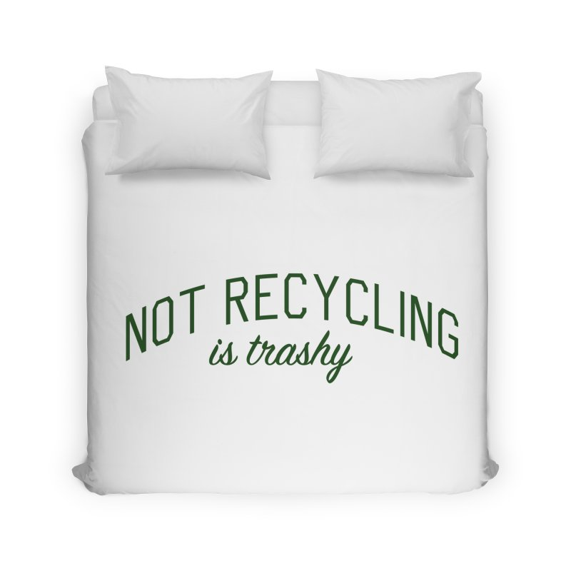 Not Recycling is Trashy - Eco Friendly Print Home Duvet by Bicks' Artist Shop