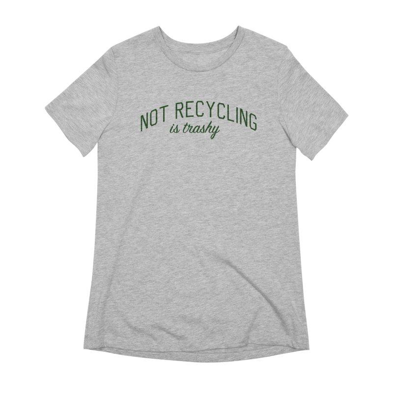 Not Recycling is Trashy - Eco Friendly Print Women's Extra Soft T-Shirt by Bicks' Artist Shop