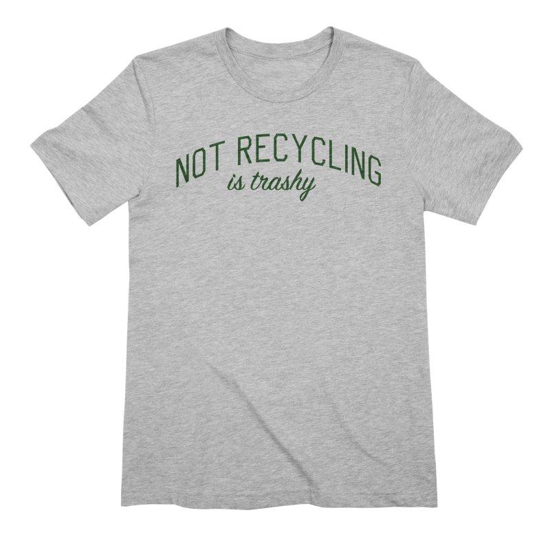 Not Recycling is Trashy - Eco Friendly Print Men's Extra Soft T-Shirt by Bicks' Artist Shop