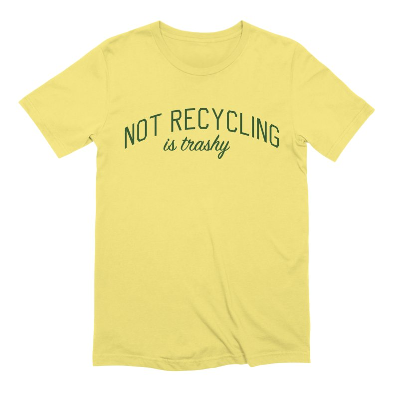 Not Recycling is Trashy - Eco Friendly Print Men's Extra Soft T-Shirt by Bicks' Artist Shop