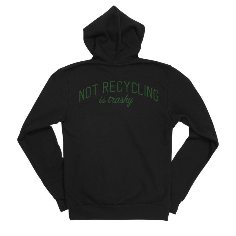 Not Recycling is Trashy - Eco Friendly Print Men's Sponge Fleece Zip-Up Hoody by Bicks' Artist Shop
