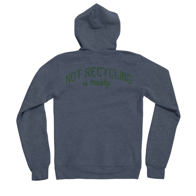 Not Recycling is Trashy - Eco Friendly Print Women's Sponge Fleece Zip-Up Hoody by Bicks' Artist Shop