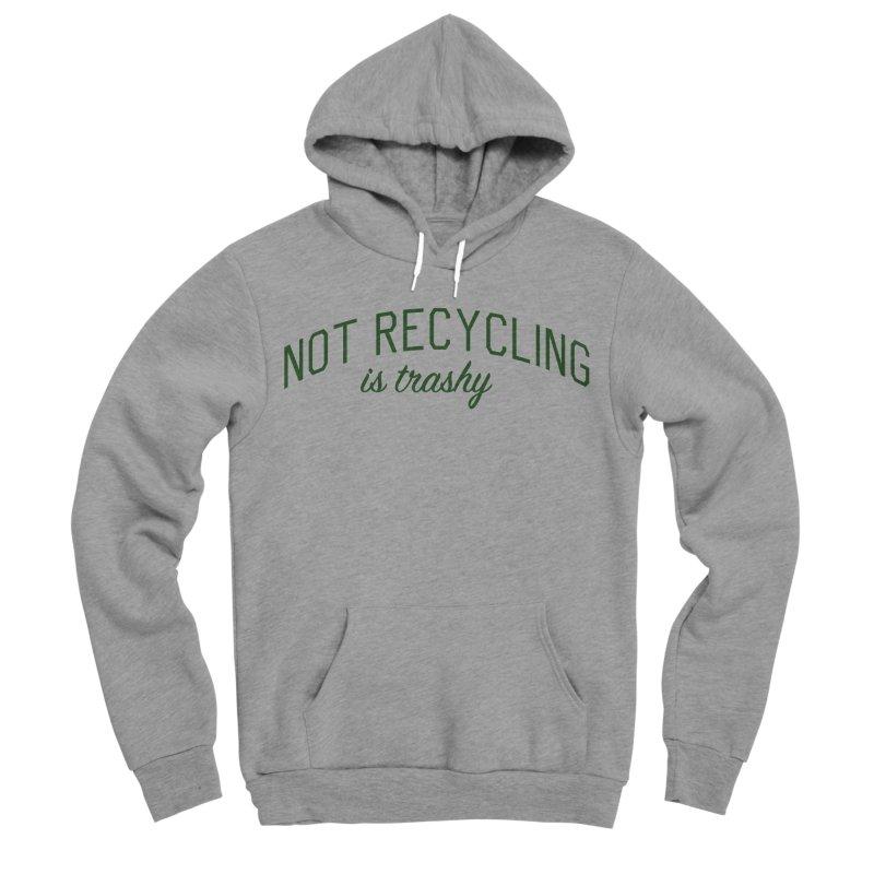 Not Recycling is Trashy - Eco Friendly Print Men's Sponge Fleece Pullover Hoody by Bicks' Artist Shop