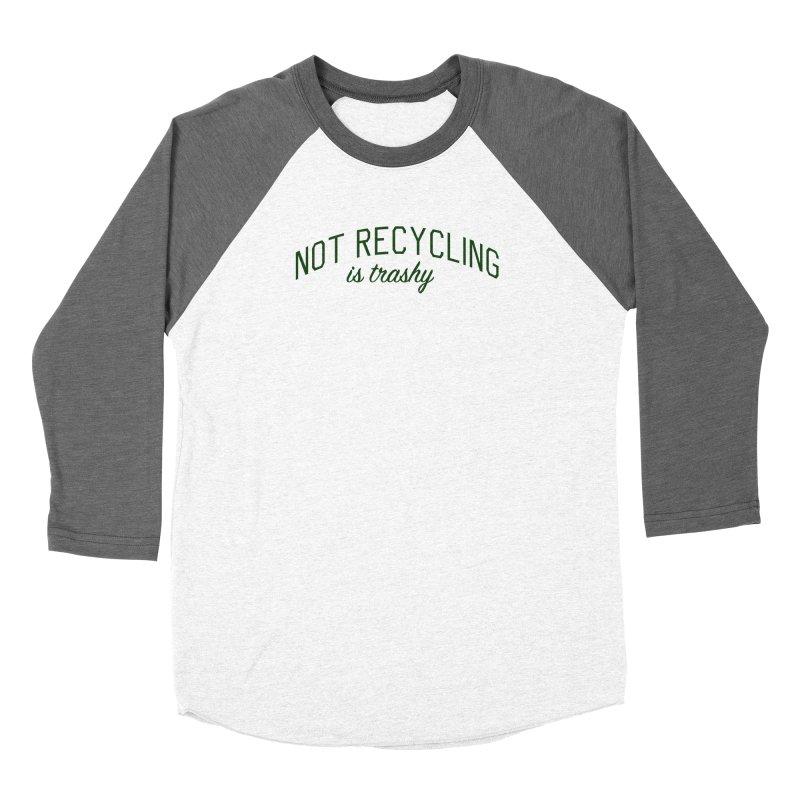 Not Recycling is Trashy - Eco Friendly Print Women's Longsleeve T-Shirt by Bicks' Artist Shop
