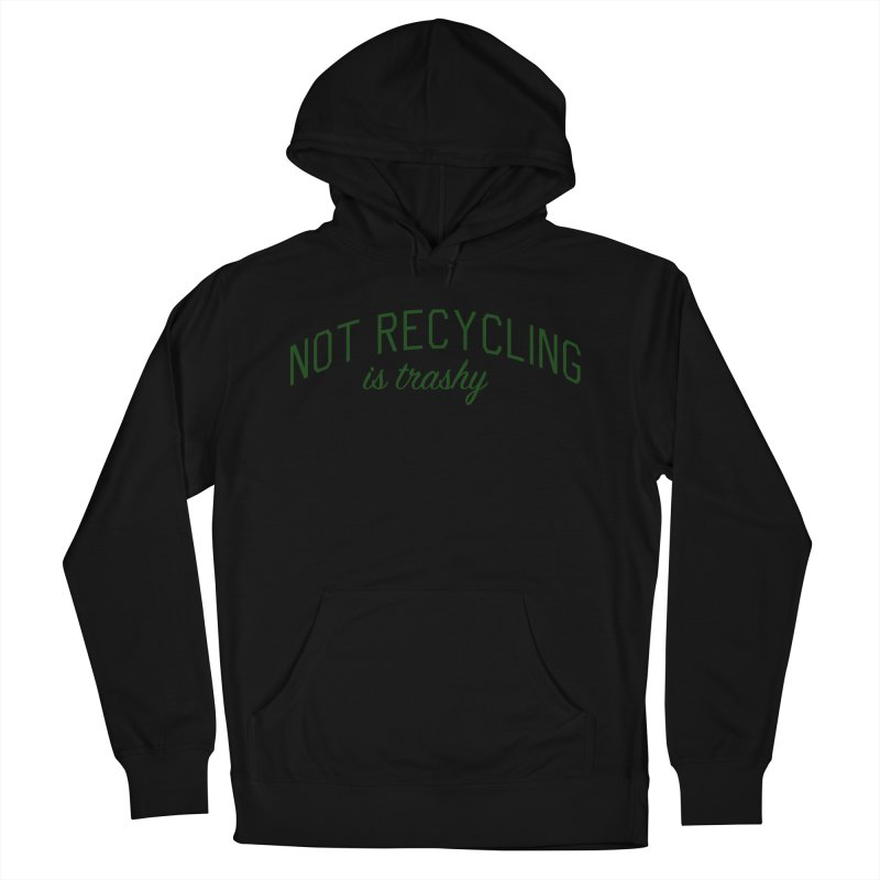 Not Recycling is Trashy - Eco Friendly Print Men's French Terry Pullover Hoody by Bicks' Artist Shop