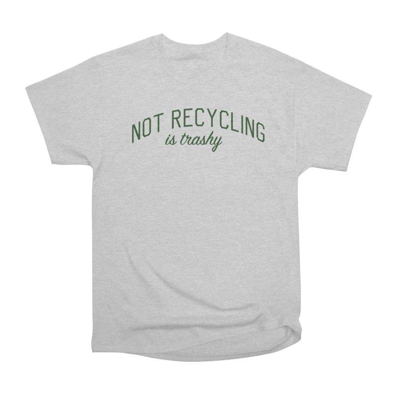 Not Recycling is Trashy - Eco Friendly Print Men's Heavyweight T-Shirt by Bicks' Artist Shop