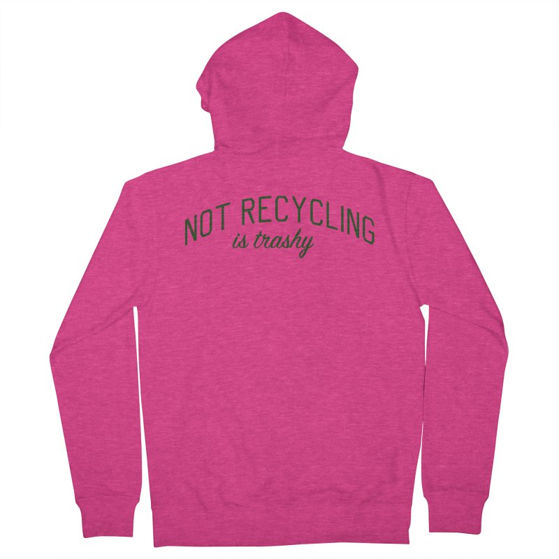 Not Recycling is Trashy - Eco Friendly Print Women's French Terry Zip-Up Hoody by Bicks' Artist Shop