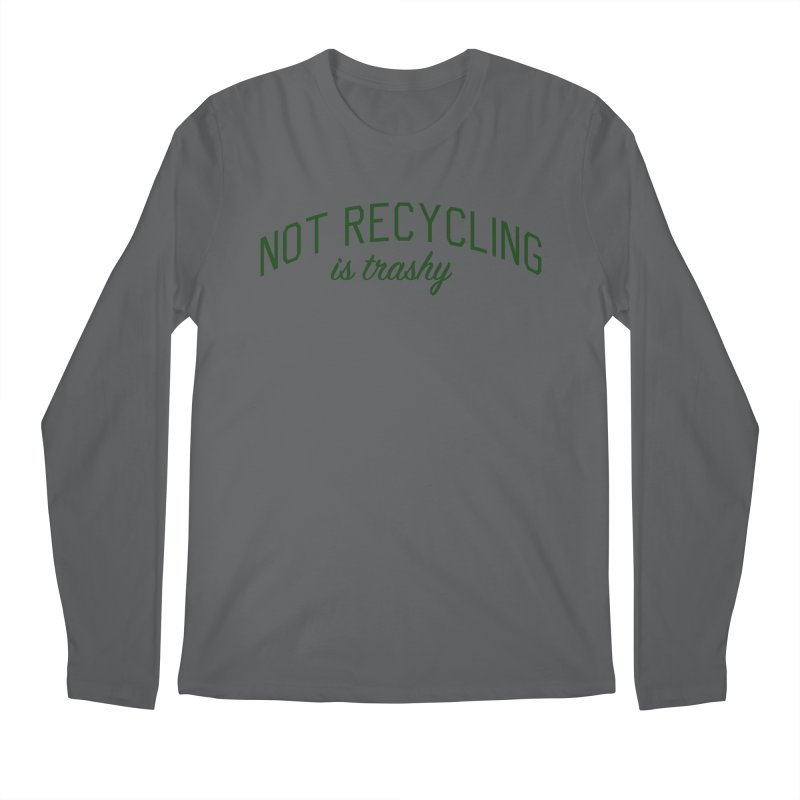 Not Recycling is Trashy - Eco Friendly Print Men's Regular Longsleeve T-Shirt by Bicks' Artist Shop
