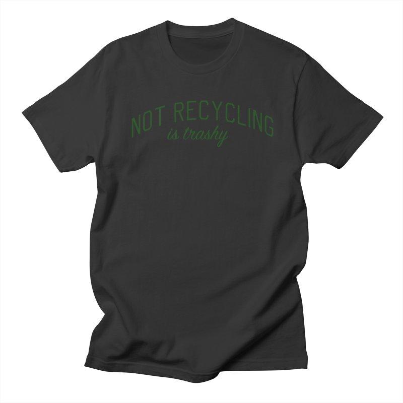 Not Recycling is Trashy - Eco Friendly Print Men's Regular T-Shirt by Bicks' Artist Shop