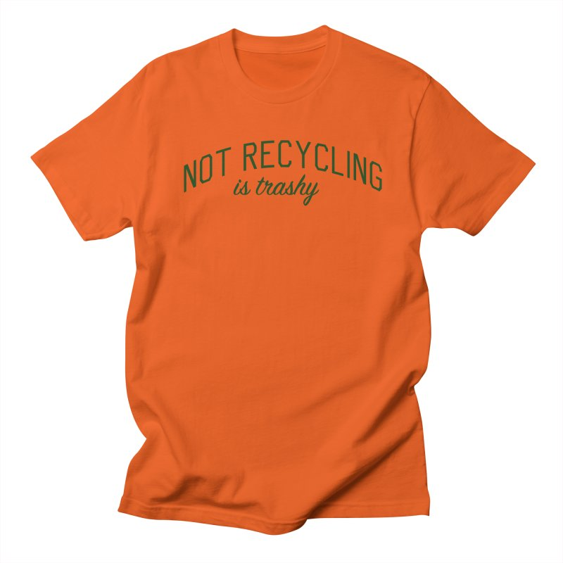 Not Recycling is Trashy - Eco Friendly Print Women's Regular Unisex T-Shirt by Bicks' Artist Shop