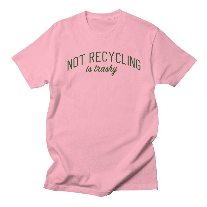 Not Recycling is Trashy - Eco Friendly Print Women's Regular Unisex T-Shirt by Bicks' Artist Shop