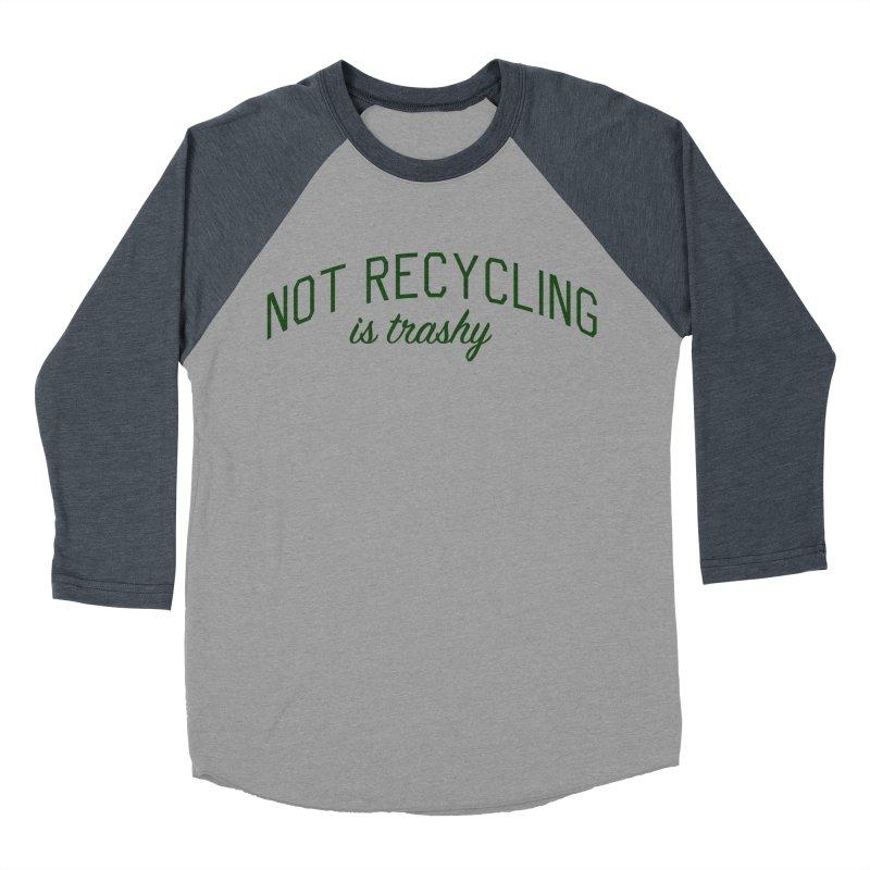 Not Recycling is Trashy - Eco Friendly Print Women's Baseball Triblend Longsleeve T-Shirt by Bicks' Artist Shop